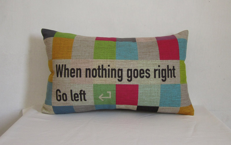 Colorful Wording Linen Pillow Cushion Cover Decorative Pillow Housewares When nothing goes right,Go left. Lumber Pillowcase 30x50cm